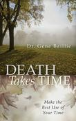 Death Takes Time: Make the Best Use of Your Time