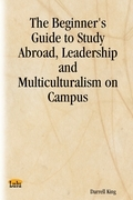 The Beginner's Guide to Study Abroad, Leadership and Multiculturalism on Campus
