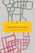 Mapping Chinese Rangoon: Place and Nation among the Sino-Burmese