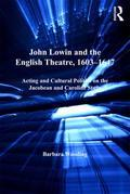 John Lowin and the English Theatre, 1603-1647: Acting and Cultural Politics on the Jacobean and Caroline Stage