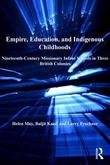 Empire, Education, and Indigenous Childhoods: Nineteenth-Century Missionary Infant Schools in Three British Colonies