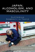 Japan, Alcoholism, and Masculinity: Suffering Sobriety in Tokyo