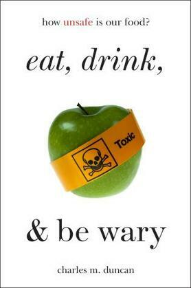 Eat, Drink, and Be Wary: How Unsafe Is Our Food?