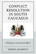 Conflict Resolution in South Caucasus: Challenges to International Efforts
