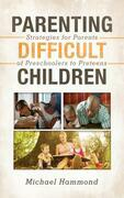 Parenting Difficult Children: Strategies for Parents of Preschoolers to Preteens