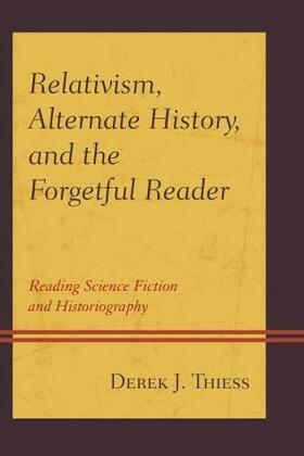 Relativism, Alternate History, and the Forgetful Reader: Reading Science Fiction and Historiography
