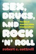 Sex, Drugs, and Rock 'n' Roll: The Rise of America's 1960s Counterculture