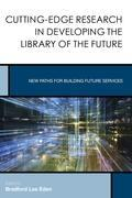Cutting-Edge Research in Developing the Library of the Future: New Paths for Building Future Services