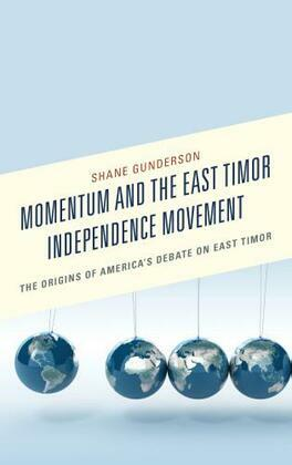 Momentum and the East Timor Independence Movement: The Origins of America's Debate on East Timor