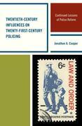 Twentieth-Century Influences on Twenty-First-Century Policing: Continued Lessons of Police Reform