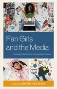 Fan Girls and the Media: Creating Characters, Consuming Culture