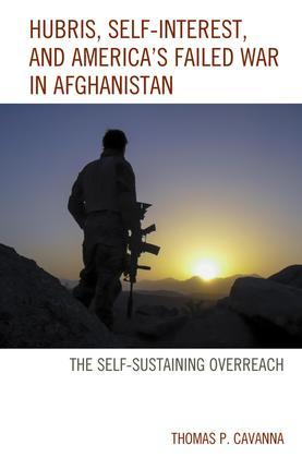 Hubris, Self-Interest, and America's Failed War in Afghanistan: the Self-Sustaining Overreach