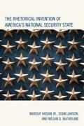 The Rhetorical Invention of America's National Security State