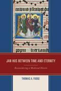 Jan Hus between Time and Eternity: Reconsidering a Medieval Heretic
