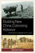 Building New China, Colonizing Kokonor: Resettlement to Qinghai in the 1950s