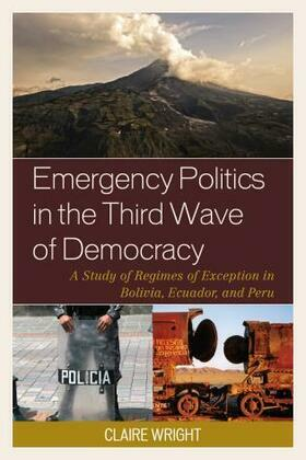 Emergency Politics in the Third Wave of Democracy: A Study of Regimes of Exception in Bolivia, Ecuador, and Peru