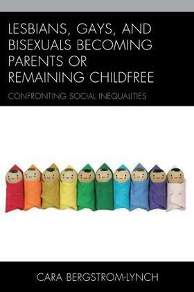 Lesbians, Gays, and Bisexuals Becoming Parents or Remaining Childfree: Confronting Social Inequalities