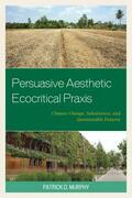 Persuasive Aesthetic Ecocritical Praxis: Climate Change, Subsistence, and Questionable Futures