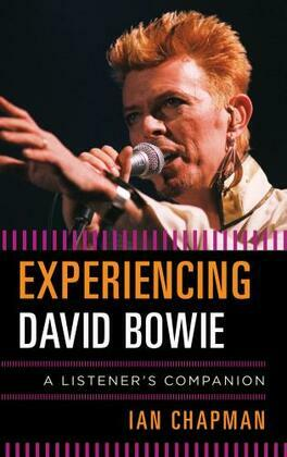 Experiencing David Bowie: A Listener's Companion