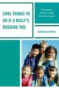 Cool Things to Do If a Bully's Bugging You: 50 Classroom Activities to Help Elementary Students