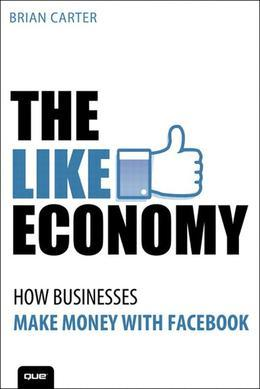 The Like Economy: How Businesses Make Money With Facebook
