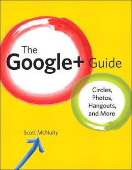 Google+ Guide, The: Circles, Photos, and HangoutsGoogle+ Guide, The: Circles, Photos, and Hangouts
