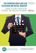 The Expanding Brazilian Film, Television and Digital Industry: Cinema, televisão e mídia digital no Brasil: uma indústria em expansão.