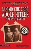 L'uomo che creò Adolf Hilter. Storia e segreti