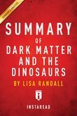 Summary of Dark Matter and the Dinosaurs: by Lisa Randall | Summary & Analysis