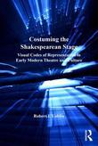 Costuming the Shakespearean Stage: Visual Codes of Representation in Early Modern Theatre and Culture