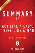 Summary of Act Like a Lady, Think Like a Man: by Steve Harvey | Includes Analysis