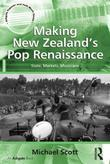 Making New Zealand's Pop Renaissance: State, Markets, Musicians
