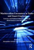Machiavellian Encounters in Tudor and Stuart England: Literary and Political Influences from the Reformation to the Restoration