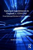 Episcopal Appointments in England, c. 1214-1344: From Episcopal Election to Papal Provision