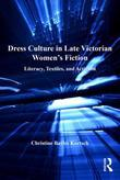 Dress Culture in Late Victorian Women's Fiction: Literacy, Textiles, and Activism
