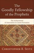 Goodly Fellowship of the Prophets, The: The Achievement of Association in Canon Formation
