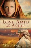 Love Amid the Ashes: A Novel