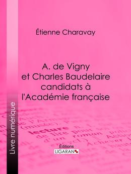 A. de Vigny et Charles Baudelaire candidats à l'Académie française
