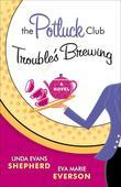 Potluck Club--Trouble's Brewing, The: A Novel