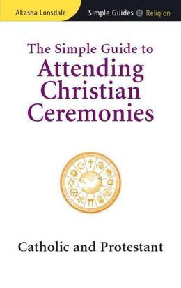 The Simple Guide to Attending Christian Ceremonies: Catholic and Protestant