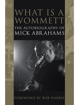 What Is a Wommett?: The Autobiography of Mick Abrahams