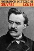 Friedrich Nietzsche - Oeuvres Complètes LCI/26