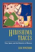 Hiroshima Traces: Time, Space, and the Dialectics of Memory
