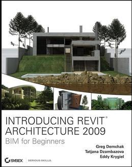 Introducing Revit Architecture 2009: Bim for Beginners