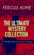 FERGUS HUME - The Ultimate Mystery Collection: 21 Thriller Novels in One Volume