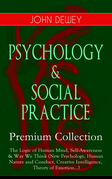 PSYCHOLOGY & SOCIAL PRACTICE – Premium Collection: The Logic of Human Mind, Self-Awareness & Way We Think (New Psychology, Human Nature and Conduct, Creative Intelligence, Theory of Emotion...)