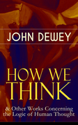 HOW WE THINK & Other Works Concerning the Logic of Human Thought