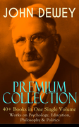 JOHN DEWEY Premium Collection – 40+ Books in One Single Volume: Works on Psychology, Education, Philosophy & Politics