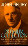 JOHN DEWEY Premium Collection – 40+ Books in One Single Volume: Works on Psychology, Education, Philosophy & Politics