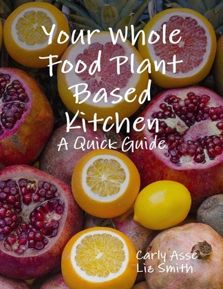 Your Whole Food Plant Based Kitchen - A Quick Guide